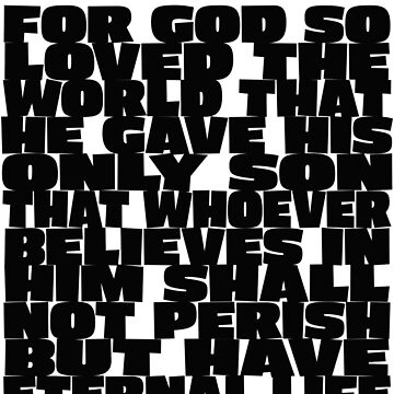 For God so loved the world that He gave his only son that whoever believes in him shall not perish but have eternal life. John 3:16 by indicap