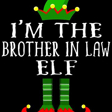 Im The Brother In Law Elf T Shirt Matching Family Christmas Matching Elf Christmas group green pjs costume pajamas for siblings, parents, friends, adults funny Xmas quote elf hat & shoes by bulletfast