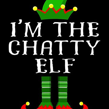 Im The Chatty Elf T Shirt Matching Family Christmas Matching Elf Christmas group green pjs costume pajamas for siblings, parents, friends, adults funny Xmas quote elf hat & shoes by bulletfast