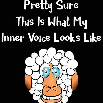 Pretty Sure This Is What My Inner Voice Looks Like Crazy Sheep by stacyanne324