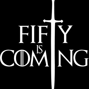 Fifty is Coming by furioso