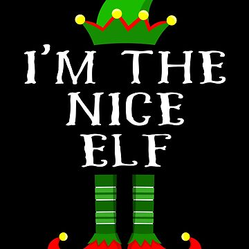 Im The Nice Elf T Shirt Matching Family Christmas Matching Elf Christmas group green pjs costume pajamas for siblings, parents, friends, adults funny Xmas quote elf hat & shoes by bulletfast