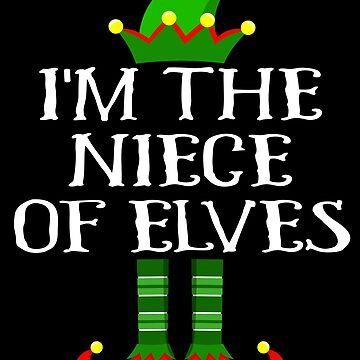Im The Niece of Elves Shirt Family Matching Elf Outfits PJ Matching Elf Christmas group green pjs costume pajamas for siblings, parents, friends, adults funny Xmas quote elf hat & shoes by bulletfast