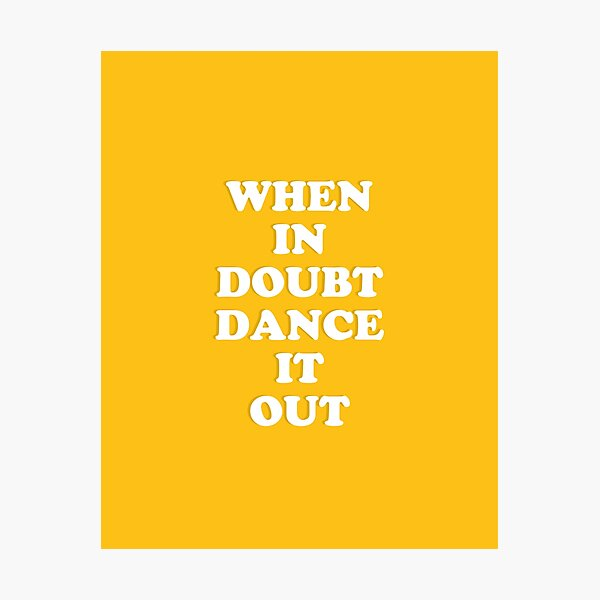 When in doubt dance it out Photographic Print