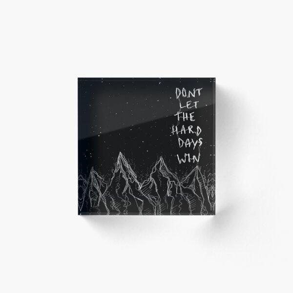 don't let the hard days win Acrylic Block