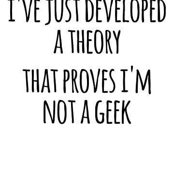 Ive Just Developed  A Theory, Im Not  A Geek Joke by the-elements