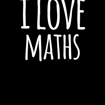 I Love Maths- Funny Maths Design  by the-elements