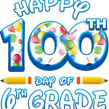 Happy 100 Days Of 6th Grade Teacher Classroom School Party by magiktees
