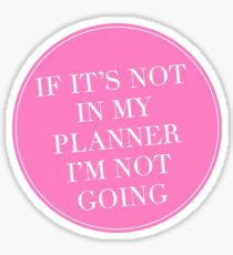If It's Not In My Planner I'm Not Going Sticker