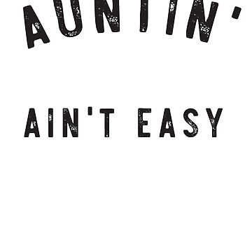 Auntin' Ain't Easy  by bravos