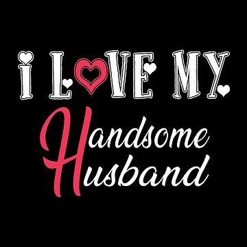 I Love My Handsome Husband by SmartStyle