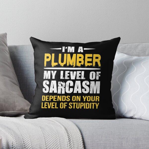 Plumber Gift Sarcastic Funny Saying  Throw Pillow