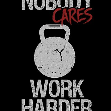 Nobody Cares Work Harder Fitness Workout Gym Skull by kieranight