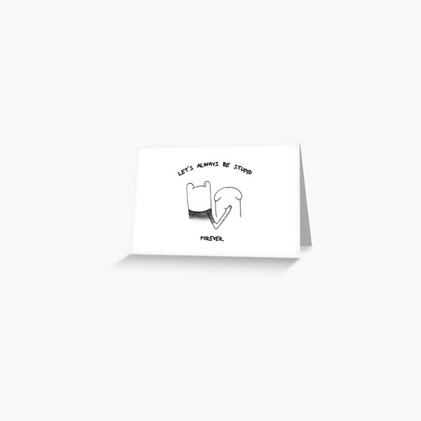 Let's Always Be Stupid, Forever Greeting Card