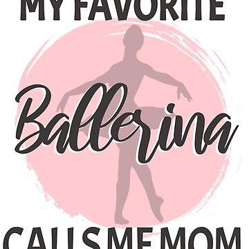 Ballet Dancing Ballerina Mommy Gift Mom Dance by Rueb