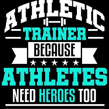 Athletic Trainer Funny Athletes Heroes Sports Gift by kh123856