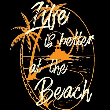 Life is better at the Beach | Tshirt & Gift by Legendemax