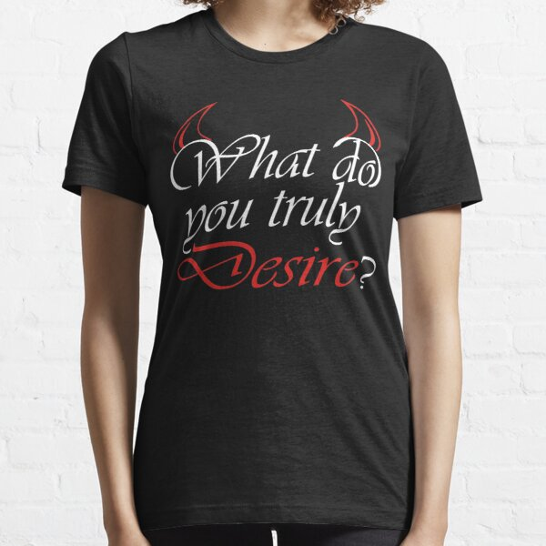 What do you truly desire? Lucifer T-Shirt Essential T-Shirt