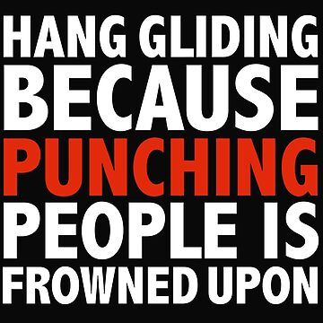 Hang Gliding because punching people is frowned upon by losttribe