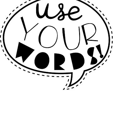 Use Your Words (Black) by laurenschroer