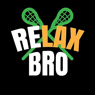 Lacrosse Player Gifts Relax Bro Novelty Item Lacrosse Gifts by modernmerch