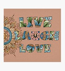 Live, Laugh, Love - Words to Live By Photographic Print