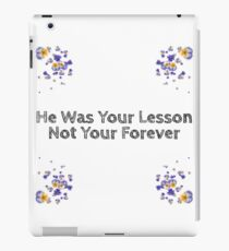 He Was Your Lesson, Not Your Forever. iPad Case/Skin
