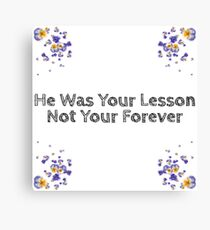 He Was Your Lesson, Not Your Forever. Canvas Print