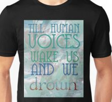 Till Human Voices Wake Us Unisex T-Shirt