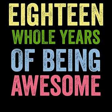 Birthday 18 Years Of Being Awesome by with-care