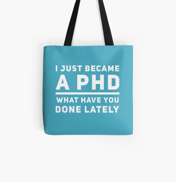 Graduation Gift - I just Became a PHD What have you Done Lately - Doctorate  All Over Print Tote Bag