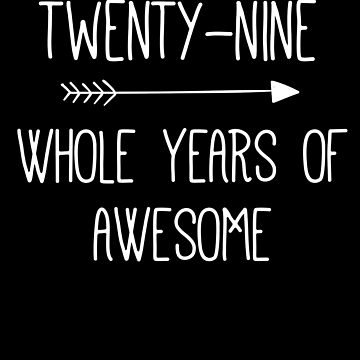 Birthday 29 Whole Years Of Awesome by with-care