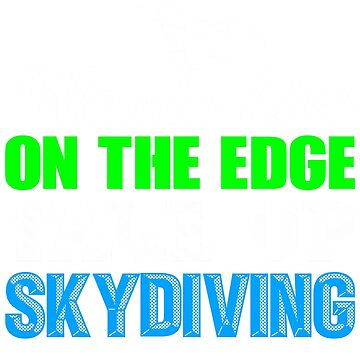 Skydiver Live on the Edge Take Up Skydiving by KanigMarketplac