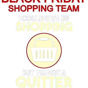 Black Friday Shopping Shopaholic Gift I Could Give Up Shopping But I'm Not a Quitter by KanigMarketplac