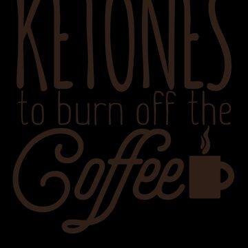 Keto Diet Ketones Burn Off the Coffee LCHF Diet low Carb High Fat Healthy Lifestyle by KanigMarketplac
