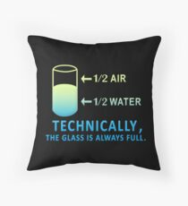 Technically The Glass is Always Full Throw Pillow