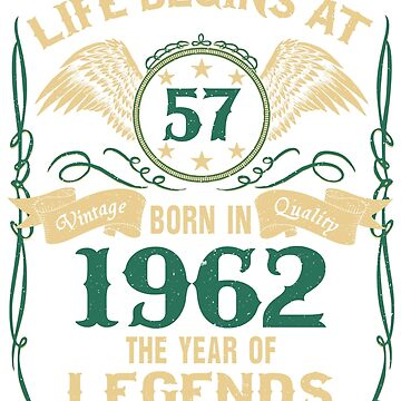 Life Begins at 57 - 1962 The Birth Of Legends by dragts