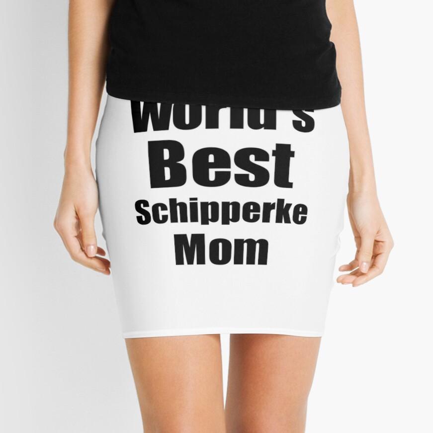 Schipperke Mom Dog Lover World's Best Funny Gift Idea For My Pet Owner Minirock