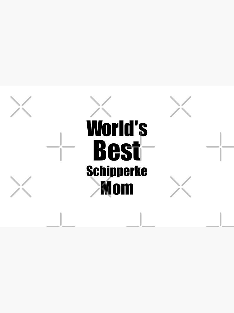 Schipperke Mom Dog Lover World's Best Funny Gift Idea For My Pet Owner von FunnyGiftIdeas