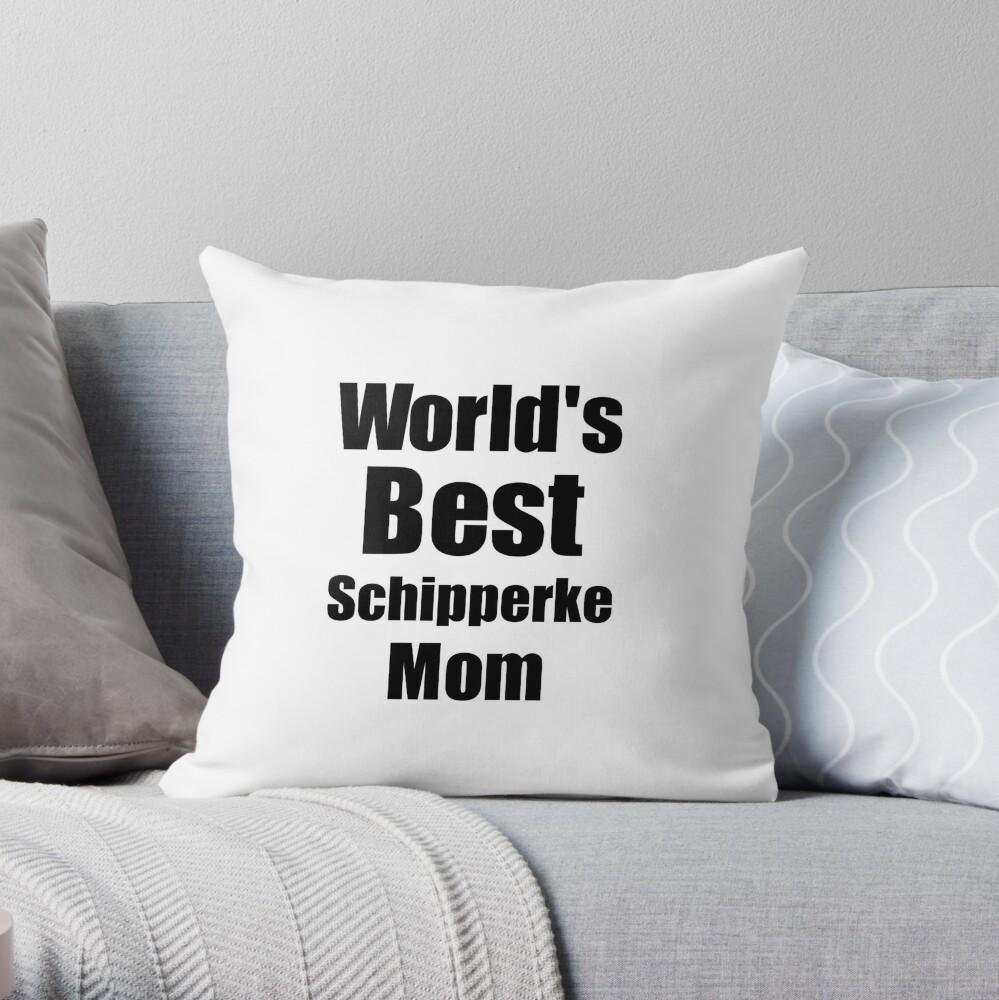 Schipperke Mom Dog Lover World's Best Funny Gift Idea For My Pet Owner Dekokissen
