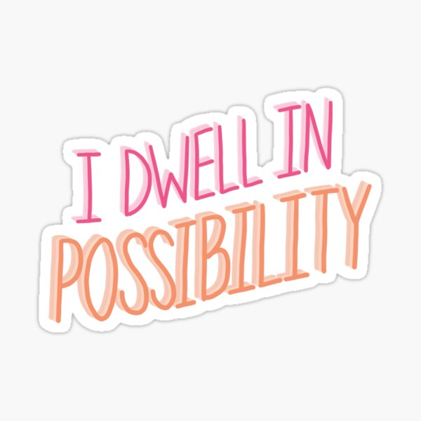 I dwell in possibility. Sticker