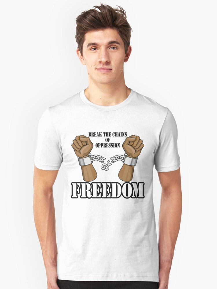 FREEDOM - Break The Chains of Oppression by HolidayT-Shirts