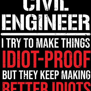 Civil Engineer Idiot Proof Funny T-shirt by zcecmza