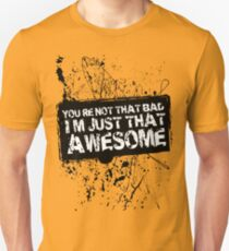 You're Not That Bad I'm Just That Awesome - SS Unisex T-Shirt