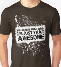 You're Not That Bad I'm Just That Awesome - White - SS Unisex T-Shirt