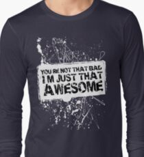 You're Not That Bad I'm Just That Awesome - White - LS Long Sleeve T-Shirt