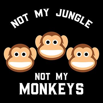 Not My Jungle, Not My Monkeys Gift by Reutmor