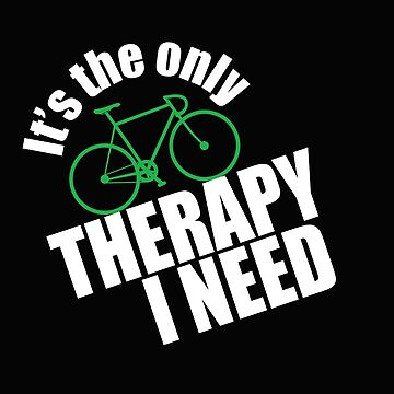 Cycling Funny Design - Its The Only Therapy I Need by kudostees