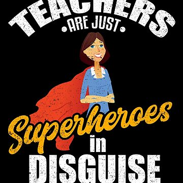 Teachers Are Just Superheroes in Disguise School by kieranight