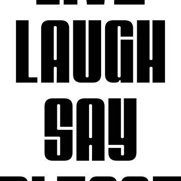Live, Laugh, Say Please by DaddysHome